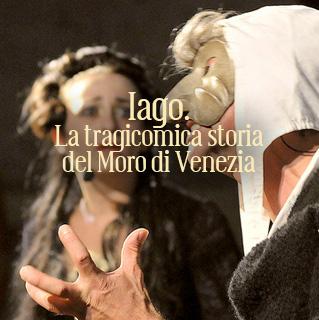 Iago. La tragicomica storia del Moro di Venezia @ Scenica Frammenti